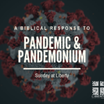 a Biblical response to Pandemic and Pandemonium