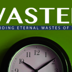 wasted sermon series how to avoid eternal wastes of time